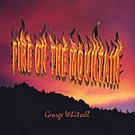 George Whitsell Fire On The Mountain
