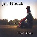 Joe Houck For You