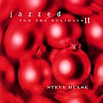 Steve Hulse Jazzed For The Holidays II