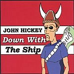 John Hickey Down With The Ship