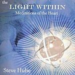 Steve Hulse The Light Within: Meditations Of The Heart
