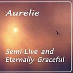 Aurelie Semi-Live And Eternally Graceful