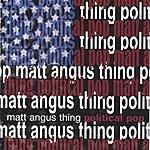 Matt Angus Thing Political Pop