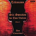Duo Concertone Telemann: Six Sonatas For Two Violins, Op.2