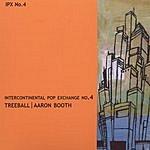 Treeball Intercontinental Pop Exchange No. 4