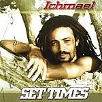Ichmael Set Times