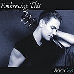 Jeremy Blue Embracing This