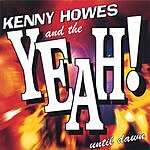 Kenny Howes & The Yeah! Until Dawn