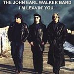 The John Earl Walker Band I'm Leavin' You