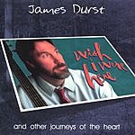 James Durst Wish I Were Here/And Other Journeys Of The Heart