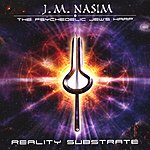 J.M. Nasim - The Psychedelic Jew's Harp Reality Substrate