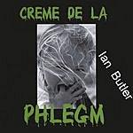 Ian Butler Creme De La Phlegm