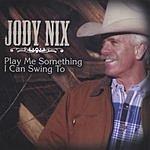 Jody Nix Play Me Something I Can Swing To