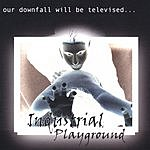 Industrial Playground Our Downfall Will Be Televised
