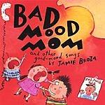 Jamie Broza Bad Mood Mom & Other Good-mood Songs By Jamie Broza