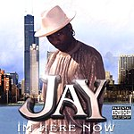 Jay I'm Here Now (Parental Advisory)