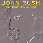 John Rush They Don't Know My Name