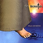 The Immortals Walk On Water