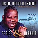 Bishop Joseph A. Alexander Praise And Worship (More Than A Conqueror)