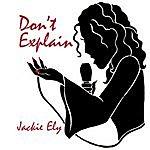 Jackie Ely Don't Explain