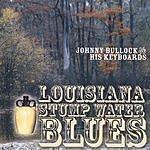 Johnny Bullock Louisiana Stump Water Blues