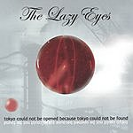 The Lazy Eyes Tokyo Could Not Be Opened Because Tokyo Could Not Be Found