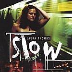Laura Thomas Slow