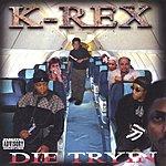 K-Rex Die Tryin (Parental Advisory)