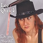 Lee Quick Do You Think?