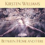 Kirsten Williams Between Home And Here