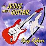 Ray Kiker If Jesus Had A Guitar