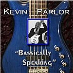 Kevin Parlor Bassically Speaking