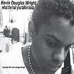 Kevin Douglas Wright What The Hail You Talkin Bout