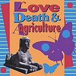 Love Death & Agriculture Love Death & Agriculture