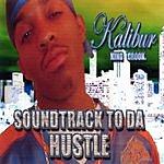 Kalibur King Crook. Soundtrack To Da Hustle