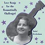 Rachel Kershenbaum Love Songs For The Romantically Challenged