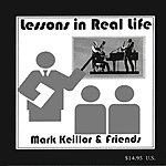 Mark Keillor & Friends Lessons In Real Life