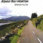 Kenny Ray Horton Wherever You Are