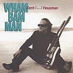Kent Earl Housman Wham Bam Man