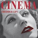Friedrich Lips Cinema