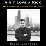 Frank Lamphere Ain't Love A Kick - The Unforgettable Songs Of Sammy Cahn