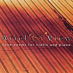 Karen Bentley Ariel View: Tone Poems For Violin And Piano