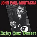John Paul Montagna Enjoy Your Dessert