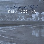 Kent Cohea In A Sentimental Mood