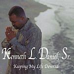 Kenneth L. Daniel Sr. Keeping My Life Devoted