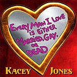 Kacey Jones Every Man I Love Is Either Married, Gay, Or Dead