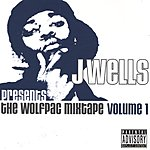 J. Wells J Wells Presents Tha Wolfpac Mixtape, Vol.1 (Parental Advisory)