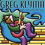 Greg Klyma Not A Complicated Guy