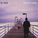 Larry O. Dean Sir Slob