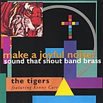 Kenny Carr & The Tigers Make A Joyful Noise: Sound That Shout Band Brass
